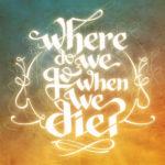 Куда мы попадем после смерти?